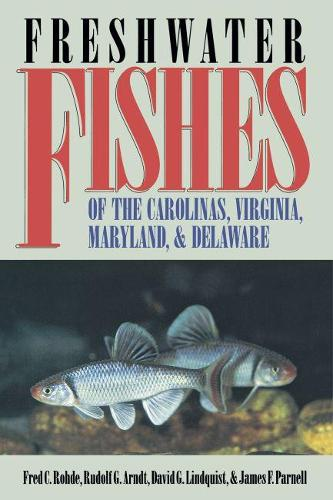 Freshwater Fishes of the Carolinas, Virginia, Maryland, and Delaware (Paperback)