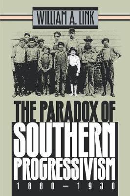 The Paradox of Southern Progressivism, 1880-1930 (Paperback)