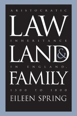 Law, Land, and Family: Aristocratic Inheritance in England, 1300 to 1800 - Studies in Legal History (Paperback)