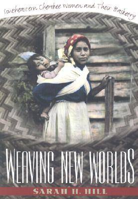 Weaving New Worlds: Southeastern Cherokee Women and Their Basketry (Paperback)