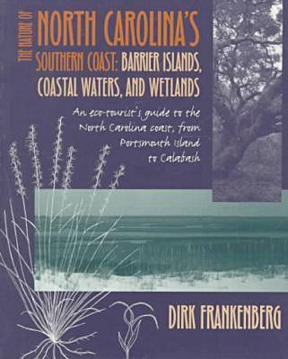 The Nature of North Carolina's Southern Coast: Barrier Islands, Coastal Waters and Wetlands (Paperback)