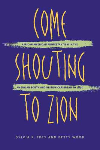 Come Shouting to Zion: African American Protestantism in the American South and British Caribbean to 1830 (Paperback)