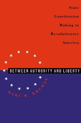 Between Authority and Liberty: State Constitution-making in Revolutionary America (Paperback)