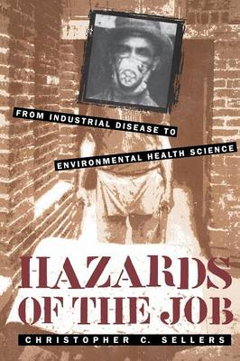 Hazards of the Job: From Industrial Disease to Environmental Health Science (Paperback)