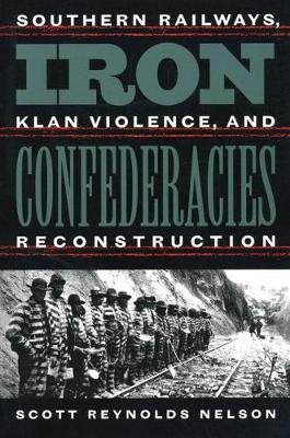 Iron Confederacies: Southern Railways, Klan Violence, and Reconstruction (Paperback)