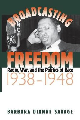 Broadcasting Freedom: Radio, War, and the Politics of Race, 1938-1948 - The John Hope Franklin Series in African American History and Culture (Paperback)