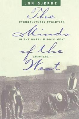 The Minds of the West: Ethnocultural Evolution in the Rural Middle West, 1830-1917 (Paperback)