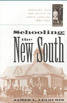 Schooling the New South: Pedagogy, Self, and Society in North Carolina, 1880-1920 (Paperback)