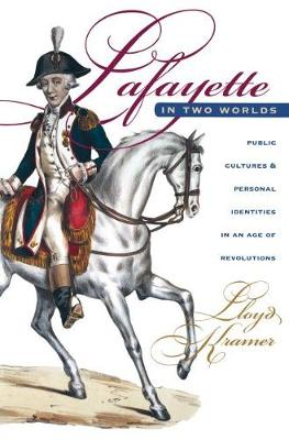 Lafayette in Two Worlds: Public Cultures and Personal Identities in an Age of Revolutions (Paperback)