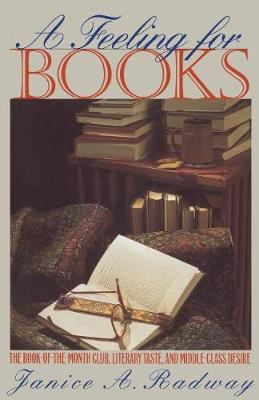 A Feeling for Books: The Book-of-the-Month Club, Literary Taste, and Middle-Class Desire (Paperback)