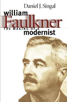 William Faulkner: The Making of a Modernist (Paperback)