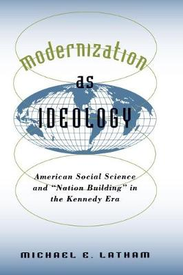 """Modernization as Ideology: American Social Science and """"Nation Building"""" in the Kennedy Era - The New Cold War History (Paperback)"""