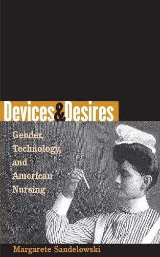 Devices and Desires: Gender, Technology, and American Nursing - Studies in Social Medicine (Paperback)