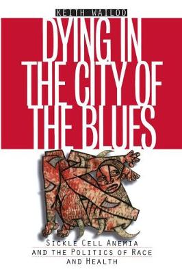 Dying in the City of the Blues: Sickle Cell Anemia and the Politics of Race and Health - Studies in Social Medicine (Paperback)
