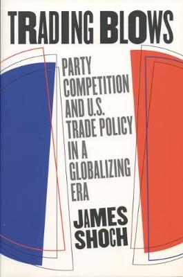 Trading Blows: Party Competition and U.S. Trade Policy in a Globalizing Era (Paperback)