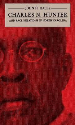 Charles N. Hunter and Race Relations in North Carolina - The James Sprunt Studies in History and Political Science (Paperback)