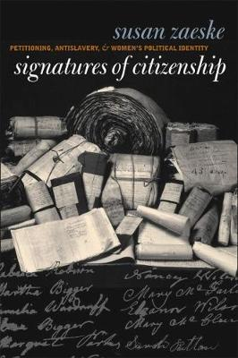 Signatures of Citizenship: Petitioning, Antislavery, and Women's Political Identity - Gender and American Culture (Paperback)