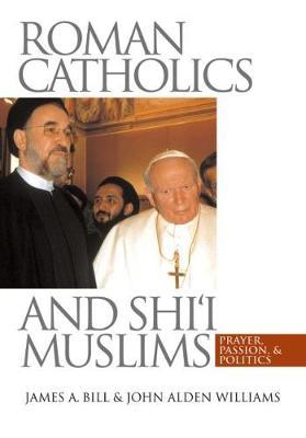 Roman Catholics and Shi'i Muslims: Prayer, Passion, and Politics (Paperback)