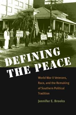Defining the Peace: World War II Veterans, Race, and the Remaking of Southern Political Tradition (Paperback)