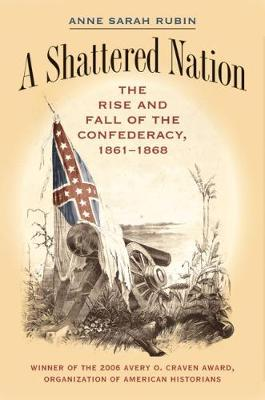 A Shattered Nation: The Rise and Fall of the Confederacy, 1861-1868 - Civil War America (Paperback)