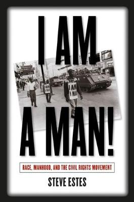 I Am a Man!: Race, Manhood, and the Civil Rights Movement (Paperback)