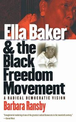 Ella Baker and the Black Freedom Movement: A Radical Democratic Vision - Gender and American Culture (Paperback)