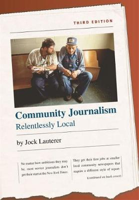 Community Journalism: Relentlessly Local - H. Eugene and Lillian Youngs Lehman Series (Paperback)