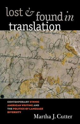 Lost and Found in Translation: Contemporary Ethnic American Writing and the Politics of Language Diversity (Paperback)
