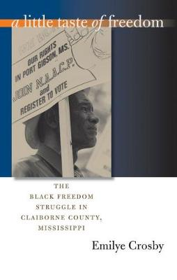 A Little Taste of Freedom: The Black Freedom Struggle in Claiborne County, Mississippi - The John Hope Franklin Series in African American History and Culture (Paperback)