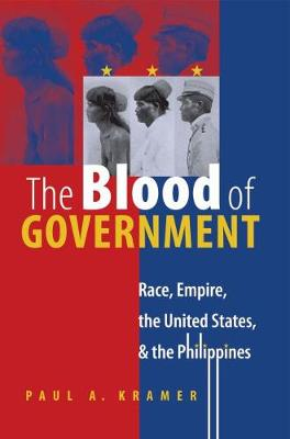 The Blood of Government: Race, Empire, the United States, and the Philippines (Paperback)