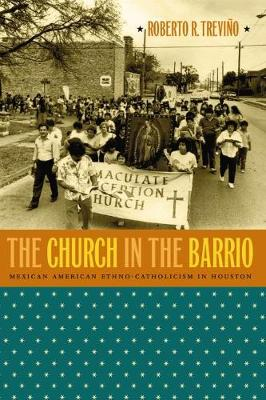 The Church in the Barrio: Mexican American Ethno-Catholicism in Houston (Paperback)