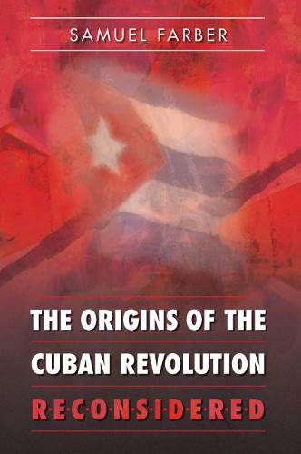 The Origins of the Cuban Revolution Reconsidered - Envisioning Cuba (Paperback)