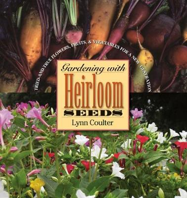 Gardening with Heirloom Seeds: Tried-and-True Flowers, Fruits, and Vegetables for a New Generation (Paperback)