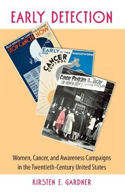 Early Detection: Women, Cancer, and Awareness Campaigns in the Twentieth-Century United States (Paperback)