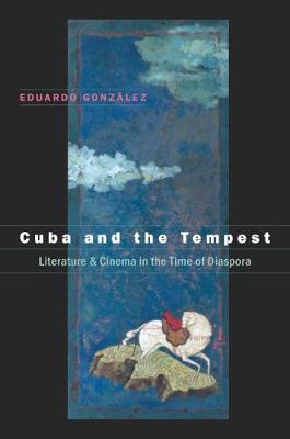Cuba and the Tempest: Literature and Cinema in the Time of Diaspora - Envisioning Cuba (Paperback)