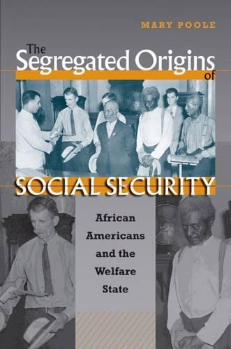 The Segregated Origins of Social Security: African Americans and the Welfare State (Paperback)