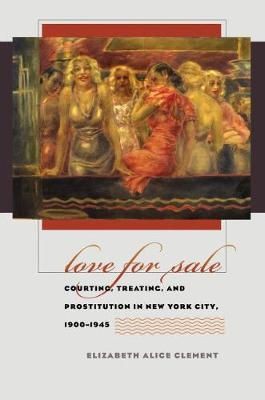 Love for Sale: Courting, Treating, and Prostitution in New York City, 1900-1945 - Gender and American Culture (Paperback)