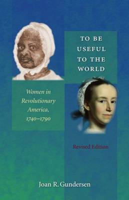 To Be Useful to the World: Women in Revolutionary America, 1740-1790 (Paperback)