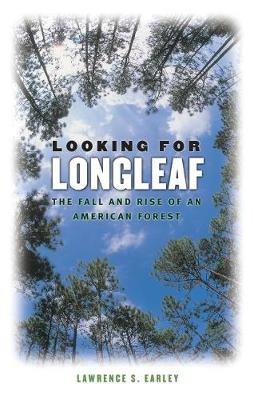 Looking for Longleaf: The Fall and Rise of an American Forest (Paperback)