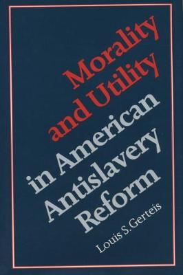 Morality and Utility in American Antislavery Reform (Paperback)
