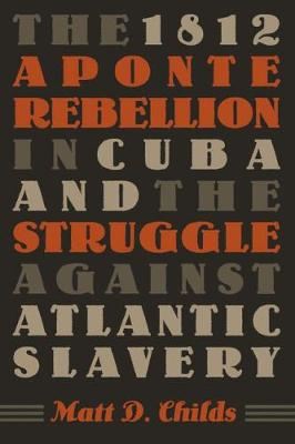 The 1812 Aponte Rebellion in Cuba and the Struggle against Atlantic Slavery - Envisioning Cuba (Paperback)
