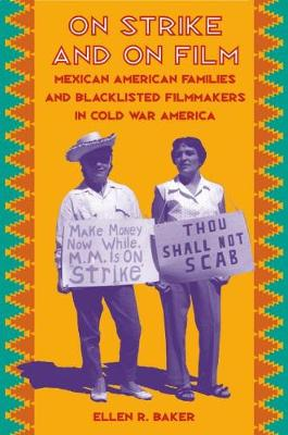 On Strike and on Film: Mexican American Families and Blacklisted Filmmakers in Cold War America (Paperback)