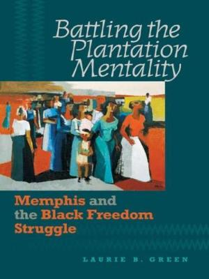 Battling the Plantation Mentality: Memphis and the Black Freedom Struggle - The John Hope Franklin Series in African American History and Culture (Paperback)