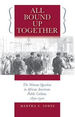 All Bound Up Together: The Woman Question in African American Public Culture, 1830-1900 - The John Hope Franklin Series in African American History and Culture (Paperback)