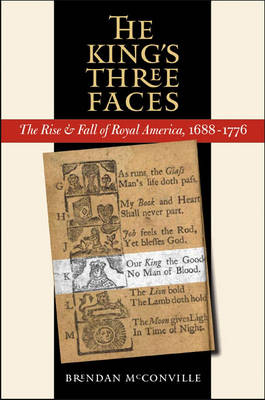 The King's Three Faces: The Rise and Fall of Royal America, 1688-1776 - Published for the Omohundro Institute of Early American History and Culture, Williamsburg, Virginia (Paperback)