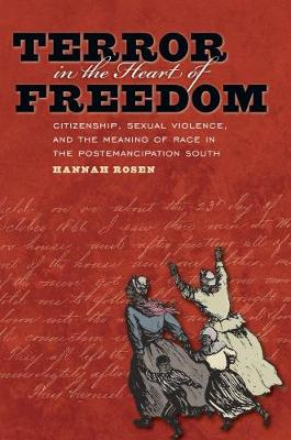 Terror in the Heart of Freedom: Citizenship, Sexual Violence, and the Meaning of Race in the Postemancipation South - Gender and American Culture (Paperback)