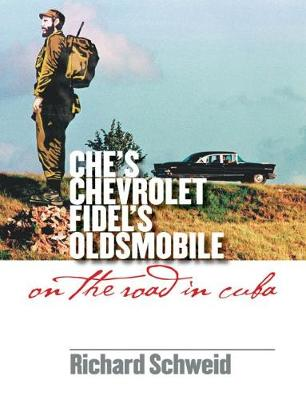Che's Chevrolet, Fidel's Oldsmobile: On the Road in Cuba (Paperback)