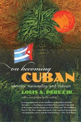 On Becoming Cuban: Identity, Nationality, and Culture - H. Eugene and Lillian Youngs Lehman Series (Paperback)