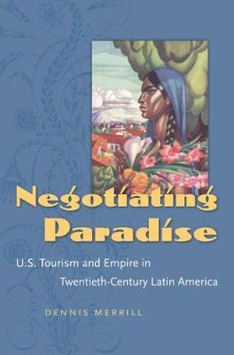 Negotiating Paradise: U.S. Tourism and Empire in Twentieth-Century Latin America (Paperback)