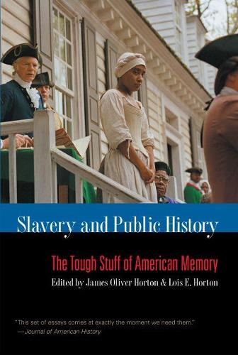 Slavery and Public History: The Tough Stuff of American Memory (Paperback)